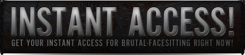 get instant acess to brutal-facesitting